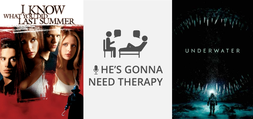He's Gonna Need Therapy –  Episode 04 – I KNOW WHAT YOU DID LAST SUMMER & UNDERWATER