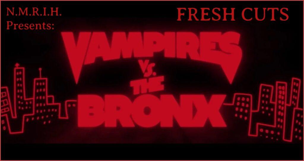 Fresh Cuts Podcast – Vampires Vs. the Bronx (2020)