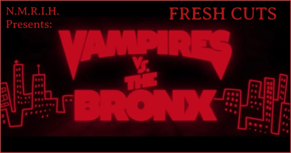 Fresh Cuts Podcast – Vampires Vs. the Bronx (2020)