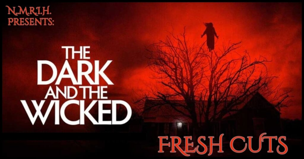 Fresh Cuts Podcast – The Dark and the Wicked (2020)