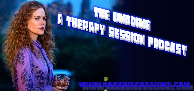 The Undoing: A Therapy Session Podcast – Episode 05 – Trial By Fury