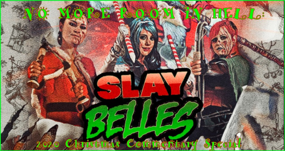No More Room in Hell – Christmas Commentary Special SLAY BELLES (2018)