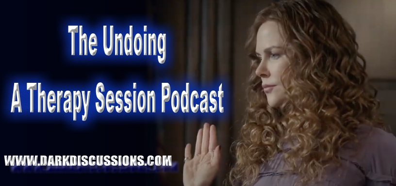 The Undoing: A Therapy Session Podcast – The Series Finale – Episode 06 – The Bloody Truth