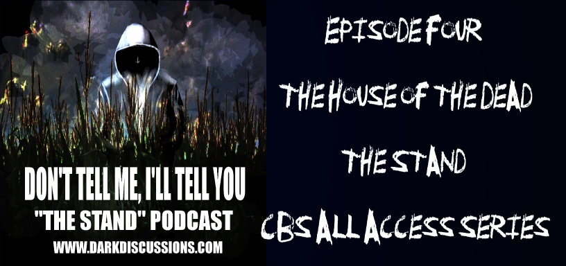 Don't Tell Me, I'll Tell You: The Stand Podcast – The House of the Dead (Episode 4)
