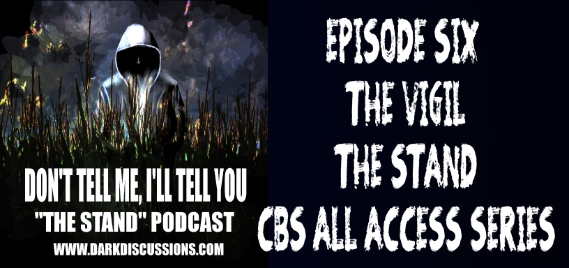 Don't Tell Me, I'll Tell You: The Stand Podcast – The Vigil (Episode 6)