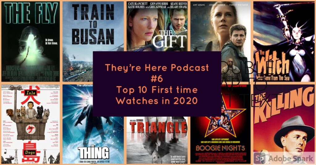 They're Here Podcast – Episode 006 – Top 10 First Time Watches in 2020