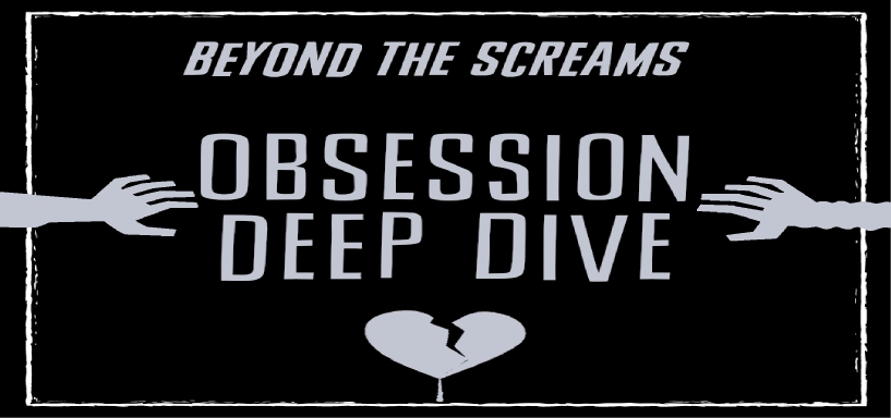 Beyond the Screams Podcast – Obsession Deep Dive