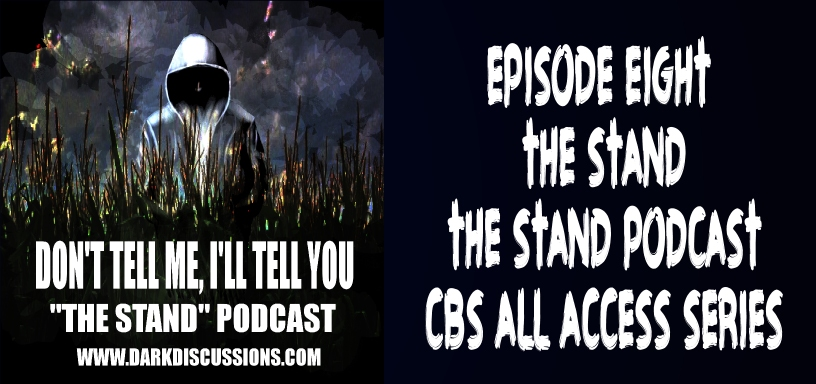 Don't Tell Me, I'll Tell You: The Stand Podcast – The Stand (Episode 8)