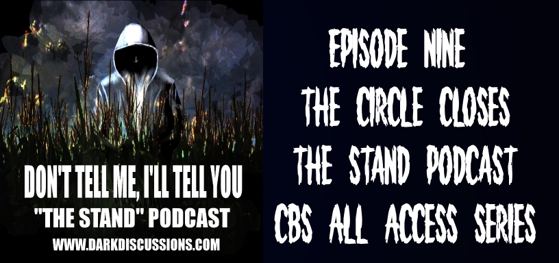 Don't Tell Me, I'll Tell You: The Stand Podcast – The Circle Closes (Episode 9)