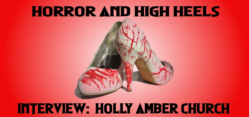Horror & High Heels – Interview With Holly Amber Church