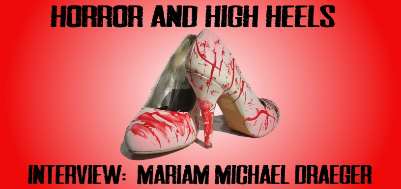 Horror & High Heels – Interview With Mariam Michael Draeger
