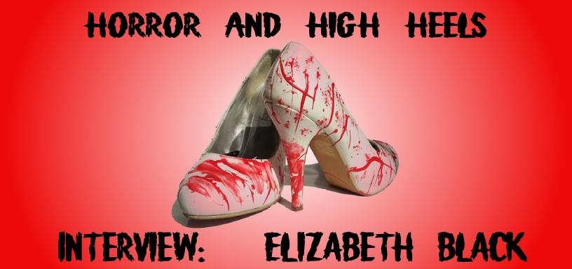 Horror & High Heels – Interview With Elizabeth Black