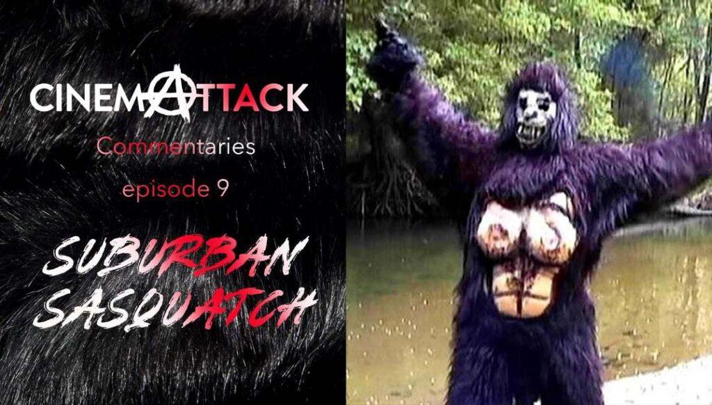 Cinema Attack – Episode 51 – SUBURBAN SASQUATCH (2004)