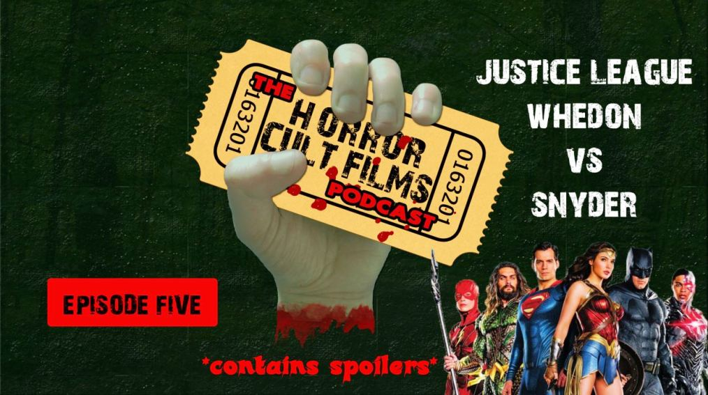 The HorrorCultFilms Podcast – Episode 5 – Justice League: Whedon vs Snyder