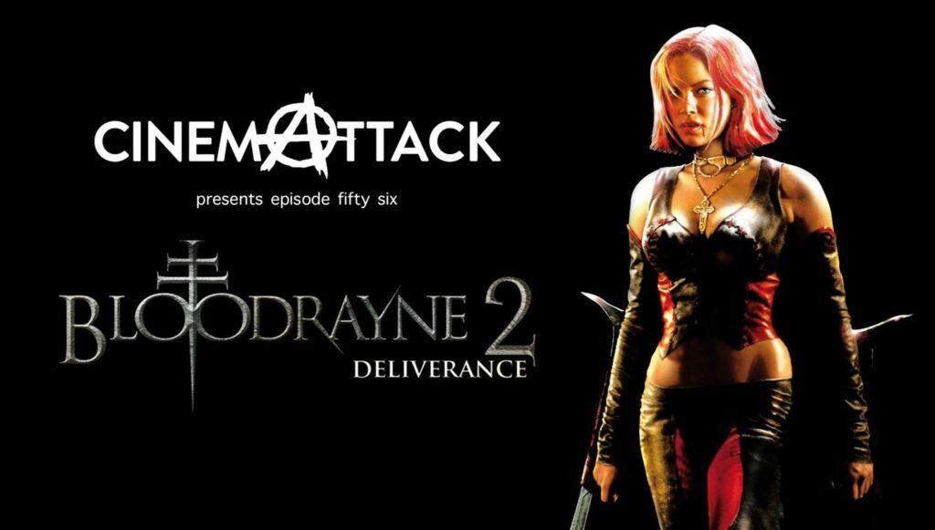 Cinema Attack – Episode 56 – BLOODRAYNE 2 (2007)