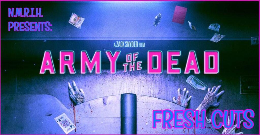 Fresh Cuts – ARMY OF THE DEAD (2021)
