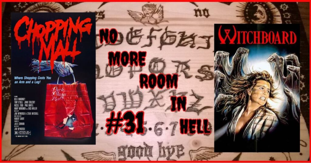 No More Room in Hell – Episode 31 – 1986's WITCHBOARD & CHOPPING MALL