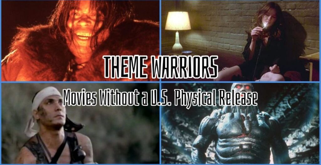 Theme Warriors Podcast – Films With No U.S.A. Disc Release