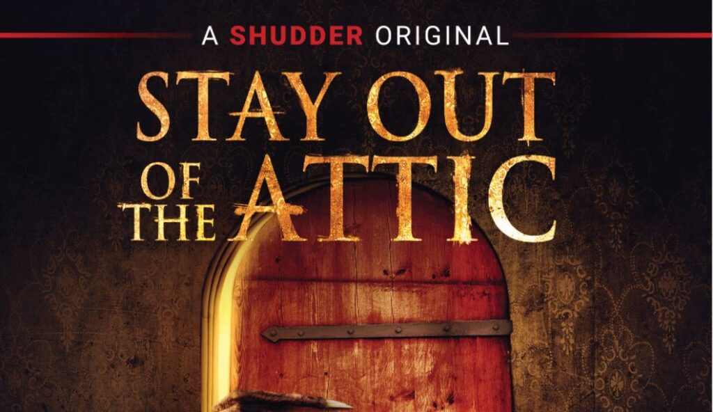 STAY OUT OF THE ATTIC – Available on VOD, Digital, DVD & Blu-ray on August 17, 2021