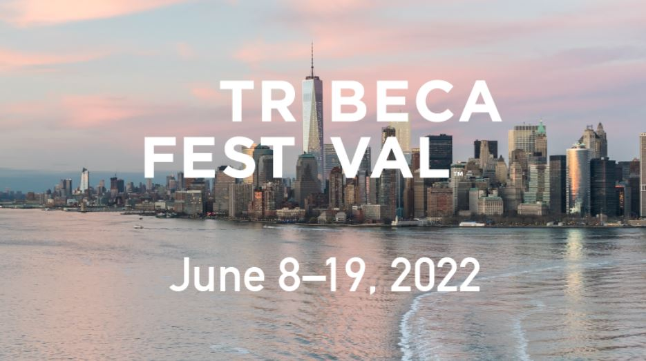 TRIBECA FESTIVAL ANNOUNCES 2022 DATES AND SUBMISSION CALLS