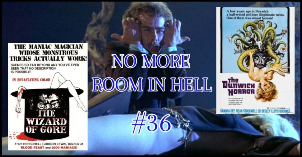 No More Room in Hell – Episode 36 – The Wizard of Gore (1970) & The Dunwich Horror (1970)